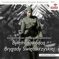 Byłem dowódcą Brygady Świętokrzyskiej - Antoni Szacki