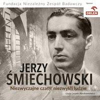 Niezwyczajne czasy, niezwykli ludzie - Jerzy Śmiechowski