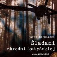 Śladami zbrodni katyńskiej - Rafał Michalski