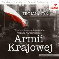 Wspomnienia Szefa Wywiadu Okręgu Warszawskiego Armii Krajowej - Henryk Trojańczyk