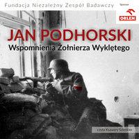 Wspomnienia Żołnierza Wyklętego - Jan Podhorski