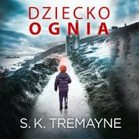 Dziecko ognia - S.K. Tremayne