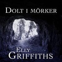 Dolt i mörker - Elly Griffiths