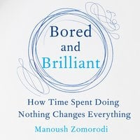 Bored and Brilliant - Manoush Zomorodi