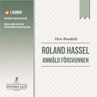 Anmäld försvunnen : En Roland Hassel-thriller - Olov Svedelid