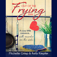 Out of the Frying Pan - Kelly Klepfer,Michelle Griep