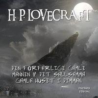 Den förfärlige gamle mannen & Det sällsamma gamla huset i dimman - H.P. Lovecraft