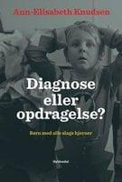 Diagnose eller opdragelse - Ann-Elisabeth Knudsen