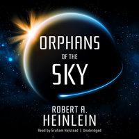 Orphans of the Sky - Robert A. Heinlein