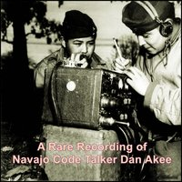 A Rare Recording of Navajo Code Talker Dan Akee - Dan Akee
