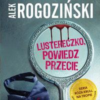 Lustereczko, powiedz przecie - Alek Rogoziński