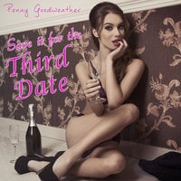 Save it for the Third Date - Penny Goodweather