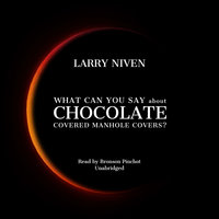 What Can You Say about Chocolate Covered Manhole Covers? - Larry Niven