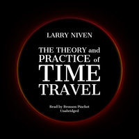 The Theory and Practice of Time Travel - Larry Niven