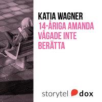 14-åriga Amanda vågade inte berätta - Katia Wagner