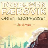 Orientekspressen - En vårreise - Torbjørn Færøvik
