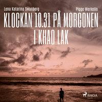 Klockan 10.31 på morgonen i Khao Lak - Pigge Werkelin,Lena Katarina Swanberg