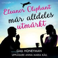Eleanor Oliphant mår alldeles utmärkt - Gail Honeyman
