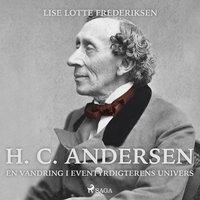H. C. Andersen - en vandring i eventyrdigterens univers - Lise Lotte Frederiksen