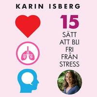 15 sätt att bli fri från stress - Karin Isberg