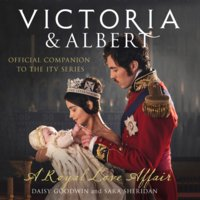 Victoria and Albert - A Royal Love Affair - Daisy Goodwin,Sara Sheridan