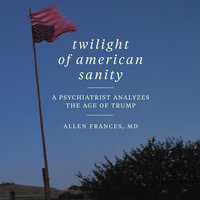 Twilight of American Sanity - Allen Frances