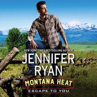 Montana Heat: Escape to You - Jennifer Ryan