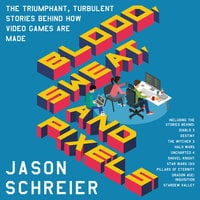 Blood, Sweat, and Pixels - Jason Schreier