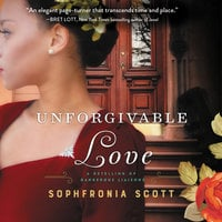 Unforgivable Love - Sophfronia Scott
