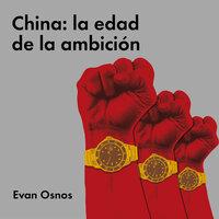 China: la edad de la ambición - Evan Osnos