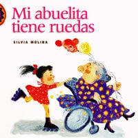 Mi abuelita tiene ruedas - Silvia Molina