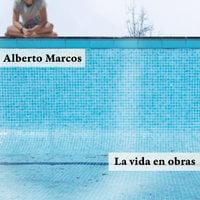 La vida en obras - Alberto Marcos