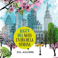 Algún día no es un día de la semana - Sol Aguirre