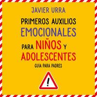 Primeros auxilios emocionales para niños y adolescentes - Javier Urra