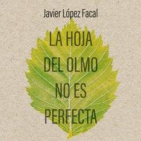 La hoja del olmo no es perfecta - Javier López Facal