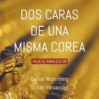 Dos caras de una misma Corea - Julián Varsavsky,Daniel Wizenberg