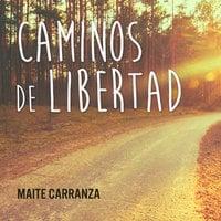 Caminos de libertad - Gil Dolz del Castellar, Maite Carranza