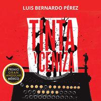Tinta y ceniza - Luis Bernardo Pérez