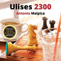 Ulises 2300 - Antonio Malpica