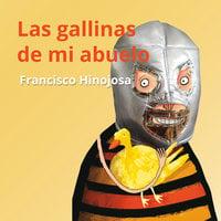 Las gallinas de mi abuelo - Francisco Hinojosa