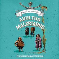 Manual para corregir adultos malcriados - Francisco Hinojosa