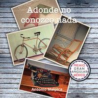 Adonde no conozco nada - Antonio Malpica