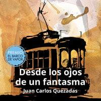 Desde los ojos de un fantasma - Juan Carlos Quezadas