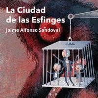 La Ciudad de las Esfinges - Jaime Alfonso Sandoval