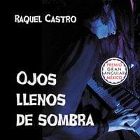 Ojos llenos de sombra - Raquel Castro