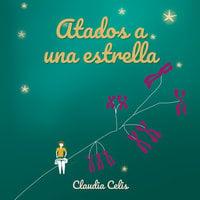Atados a una estrella - Claudia Celis