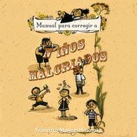Manual para corregir a niños malcriados - Francisco Hinojosa