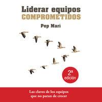 Liderar equipos comprometidos - Pep Marí Cortés, Pep Marí