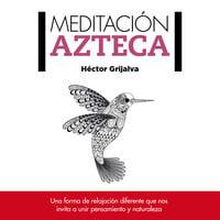 Meditación azteca - Héctor Grijalva