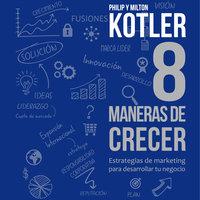 8 maneras de crecer - Philip Kotler, Milton Kotler